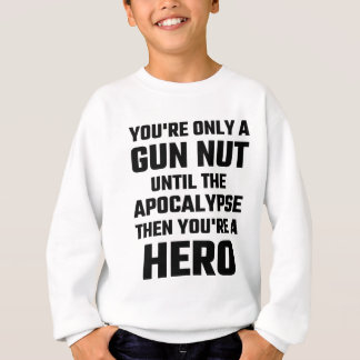You're Only A Gun Nut Until The Apocalypse Sweatshirt