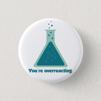 You're Overreacting Chemistry Science Beaker 1 Inch Round Button
