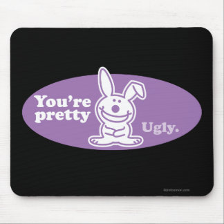 You're Pretty Ugly Mouse Pad