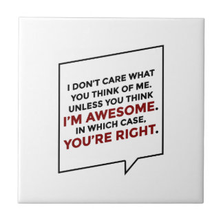 You're Right I'm Awesome Tile