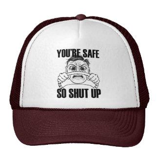 YOURE SAFE SO SHUT UP cap Trucker Hat