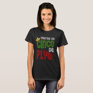You're So Cinco de Flyo Mexican T-Shirt