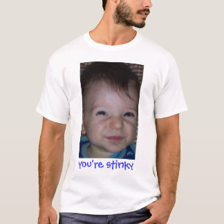 You're Stinky T-Shirt