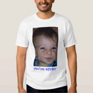 You're Stinky Tees