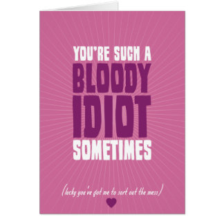 You're Such A Bloody Idiot Sometimes Note Card