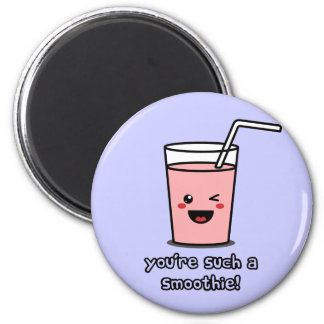 You're Such a Smoothie Magnet