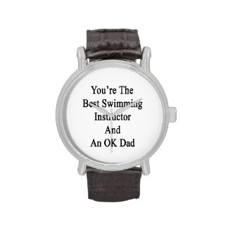 You're The Best Swimming Instructor And An OK Dad. Wrist Watches
