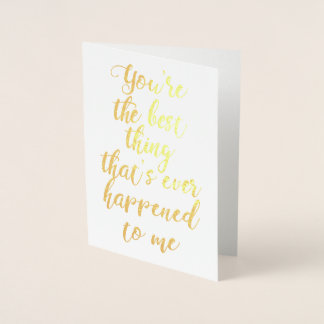 You're The Best Thing That's Ever Happened To Me Foil Card