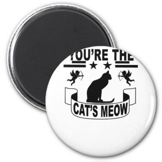 You're the cat's meow . 2 inch round magnet