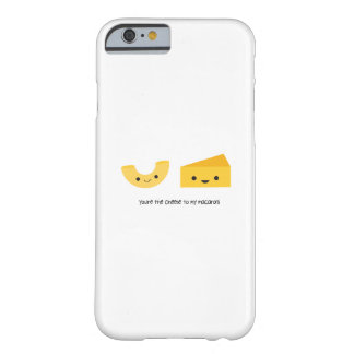 You're the Cheese to my Macaroni iPhone 6 Case Barely There iPhone 6 Case