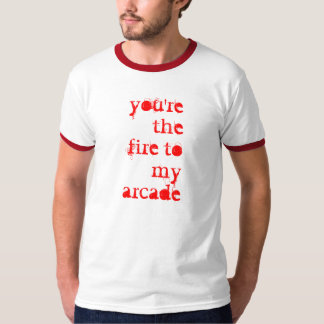 you're the fire to my arcade T-Shirt