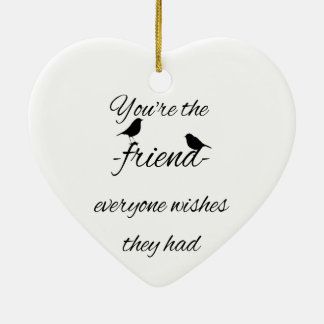 You're the friend everyone wishes they had quote, ceramic ornament