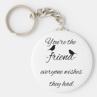 You're the friend everyone wishes they had quote keychain