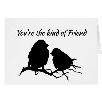 You're the Kind of Friend Cute Bird Silhouette art Card