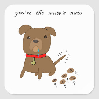 You're the Mutt's Nuts Square Sticker