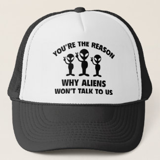 You're The Reason Why Aliens Won't Talk To Us Trucker Hat
