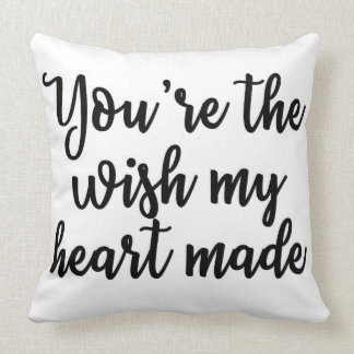 You're the wish my heart made Pillow