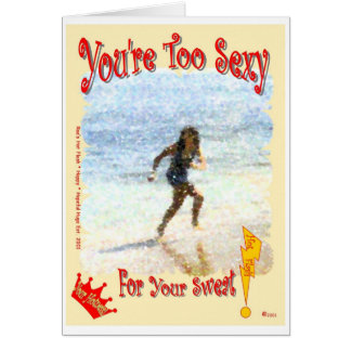 You're Too Sexy For Your Sweat! Card
