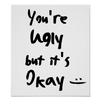 You're Ugly but it's Okay Poster