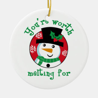 YOURE WORTH MELTING FOR ROUND CERAMIC ORNAMENT