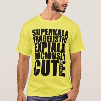 YOURSUPERKALAFRAGELISTICEXPIALADOCIOUSLYCUTE YLW T-Shirt