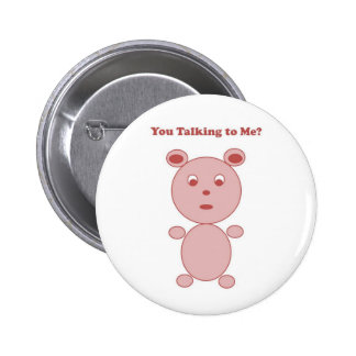YouTalking to ME Pink Bear Pinback Buttons