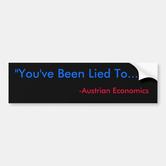 """You've Been Lied To..."", -Austrian Economics Bumper Sticker"