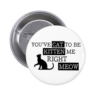You've cat to be kitten meow funny 2 inch round button
