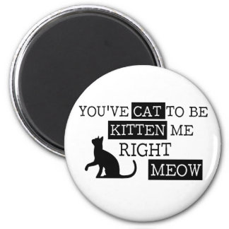 You've cat to be kitten meow funny 2 inch round magnet