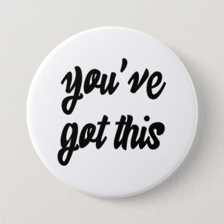 You've Got This: Inspiring, Simple Pep-Talk, 1 3 Inch Round Button