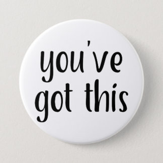 You've Got This: Inspiring, Simple Pep-Talk, 2 3 Inch Round Button
