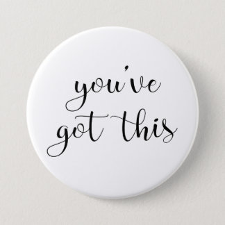You've Got This: Inspiring, Simple Pep-Talk, 3 3 Inch Round Button