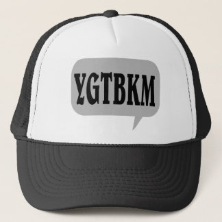 YOU'VE GOT TO BE KIDDING ME. TRUCKER HAT