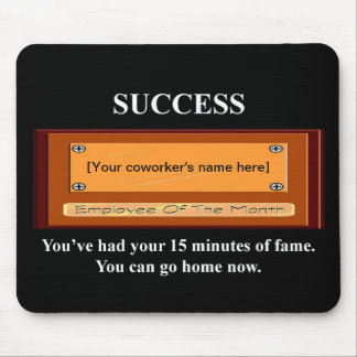 youve-had-your-15-minutes-of-fame-you-can-go-home mousepads