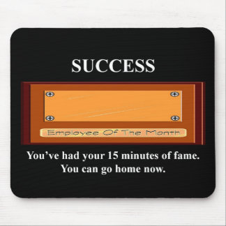 youve-had-your-15-minutes-of-fame-you-can-go-home mouse pad