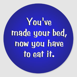 Youve Made Your Bed Classic Round Sticker