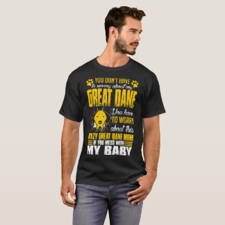 Youve Worry About Great Dane Dog Mom Tshirt