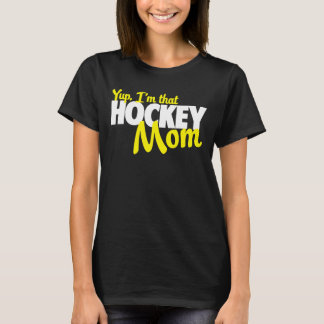 Yup I'm that hockey mom T-Shirt