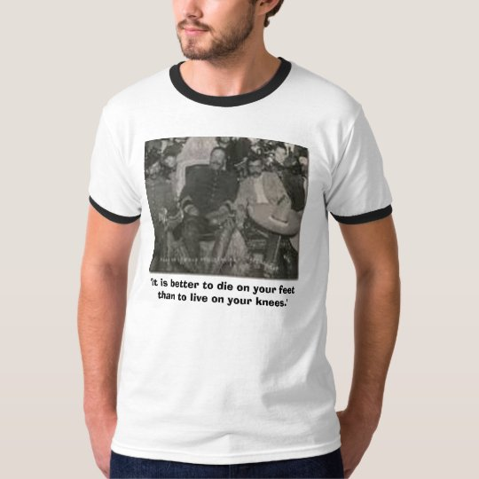 zapata and pancho villa, 'It is better to die o... T-Shirt