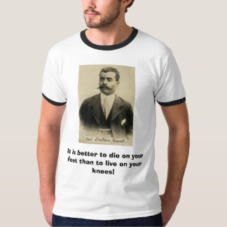zapata, It is better to die on your feet than t... T-Shirt