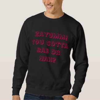 Zayumm You Gotta Bae Or Nah? Sweatshirt