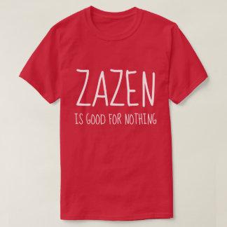 Zazen Is Good For Nothing Buddhist Zen Meditation T-Shirt