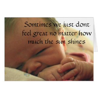 zazzle2, Somtimes we just dont feel great no ma... Greeting Card
