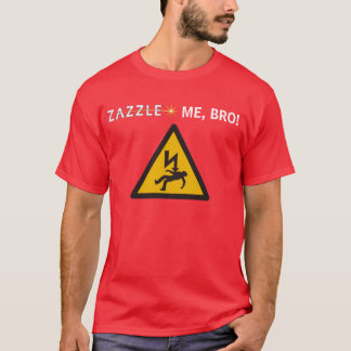 ZAZZLE ME, BRO! T-Shirt