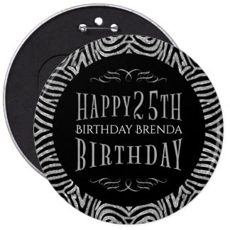 Zebra Stripes & Happy 25th Birthday Text Template 6 Inch Round Button