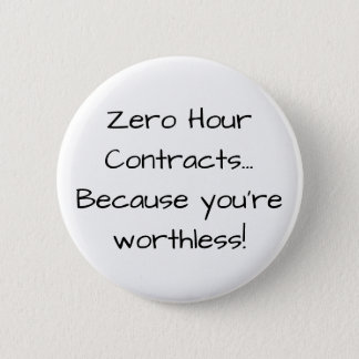 Zero Hour Contracts... Because you're worthless :D 2 Inch Round Button