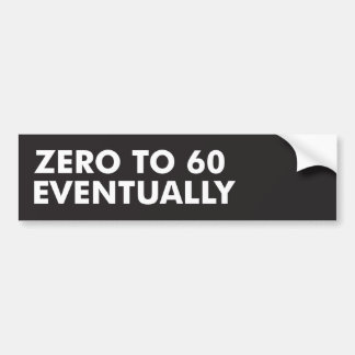 Zero to 60 Eventually Bumper Sticker
