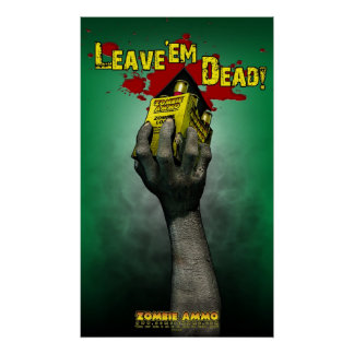 Zombie Ammo™ - Leave'em Dead! Poster
