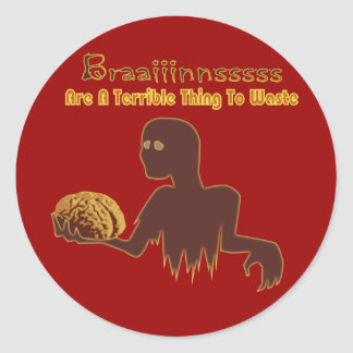 Zombie Brains Are Terrible Thing To Waste Design Classic Round Sticker