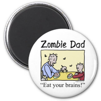 Zombie dad , eat your brains 2 inch round magnet